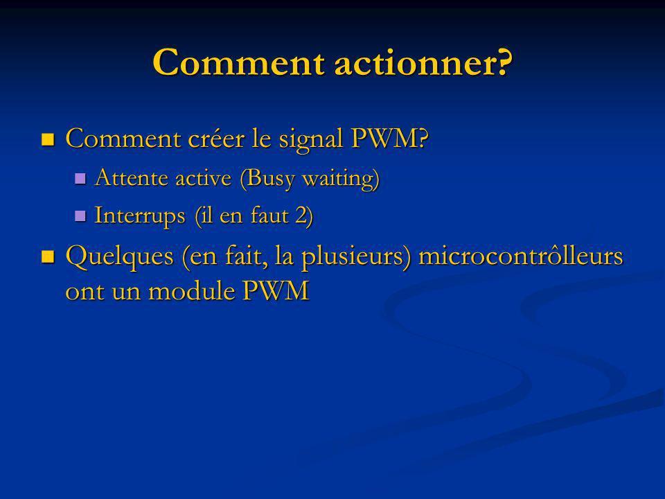 Comment actionner Comment créer le signal PWM