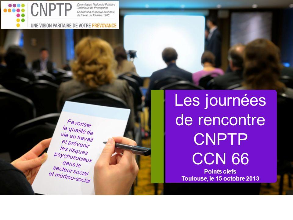 Les journées de rencontre CNPTP CCN 66 Points clefs Toulouse, le 15 octobre 2013