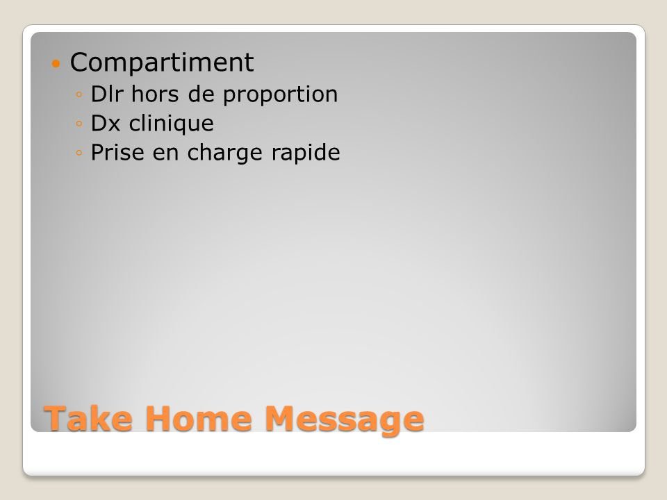 Take Home Message Compartiment Dlr hors de proportion Dx clinique