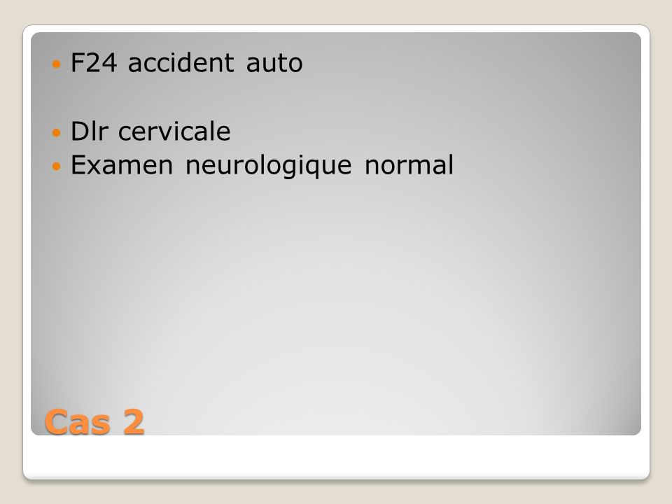 F24 accident auto Dlr cervicale Examen neurologique normal Cas 2