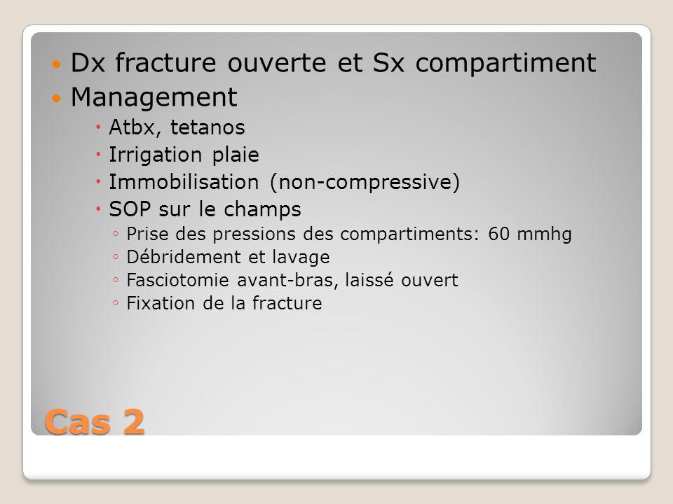 Cas 2 Dx fracture ouverte et Sx compartiment Management Atbx, tetanos