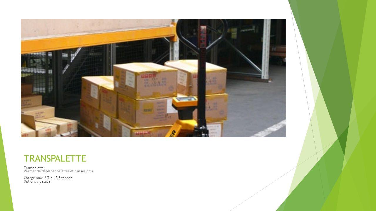 TRANSPALETTE Transpalette Permet de déplacer palettes et caisses bois Charge maxi 2 T ou 2,5 tonnes Options : pesage.