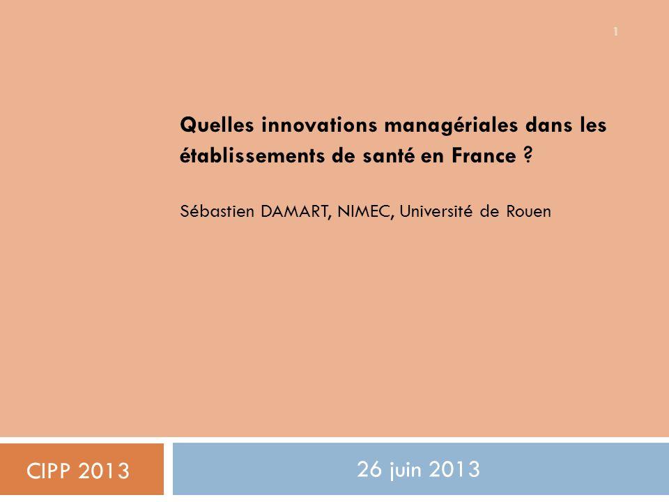 Quelles innovations managériales dans les établissements de santé en France Sébastien DAMART, NIMEC, Université de Rouen