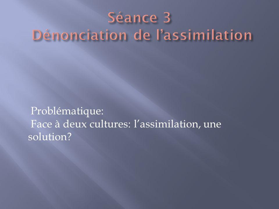 Séance 3 Dénonciation de l'assimilation