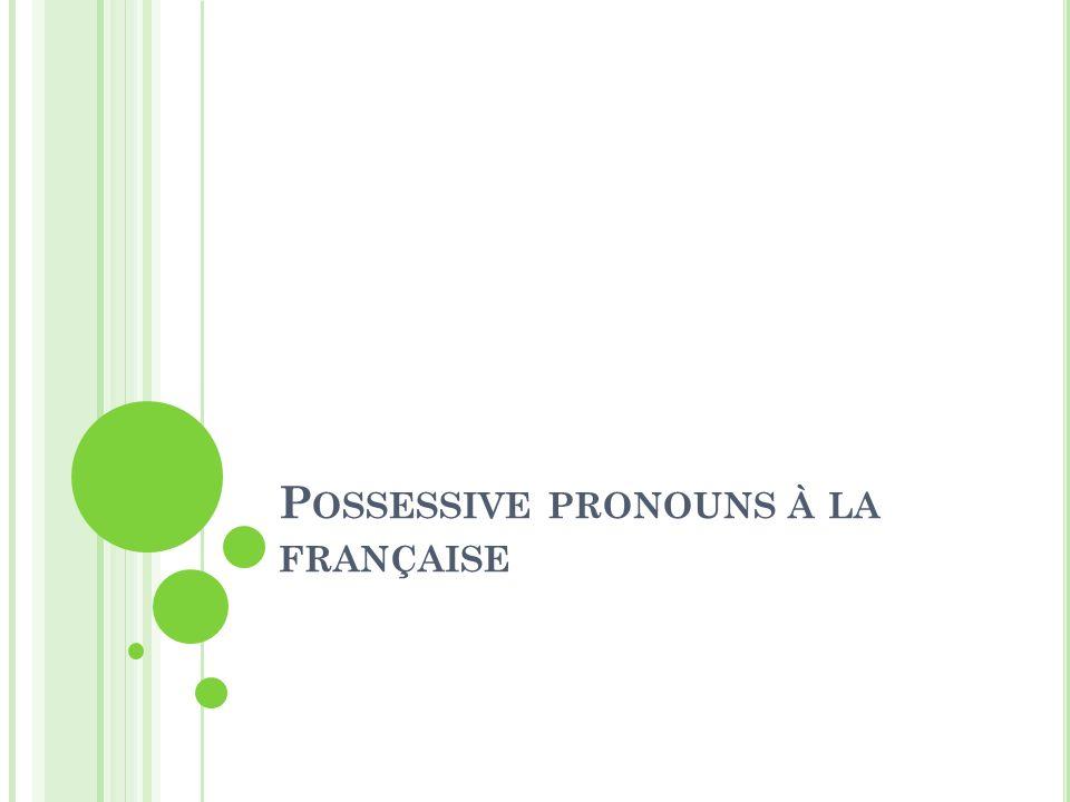 Possessive pronouns à la française