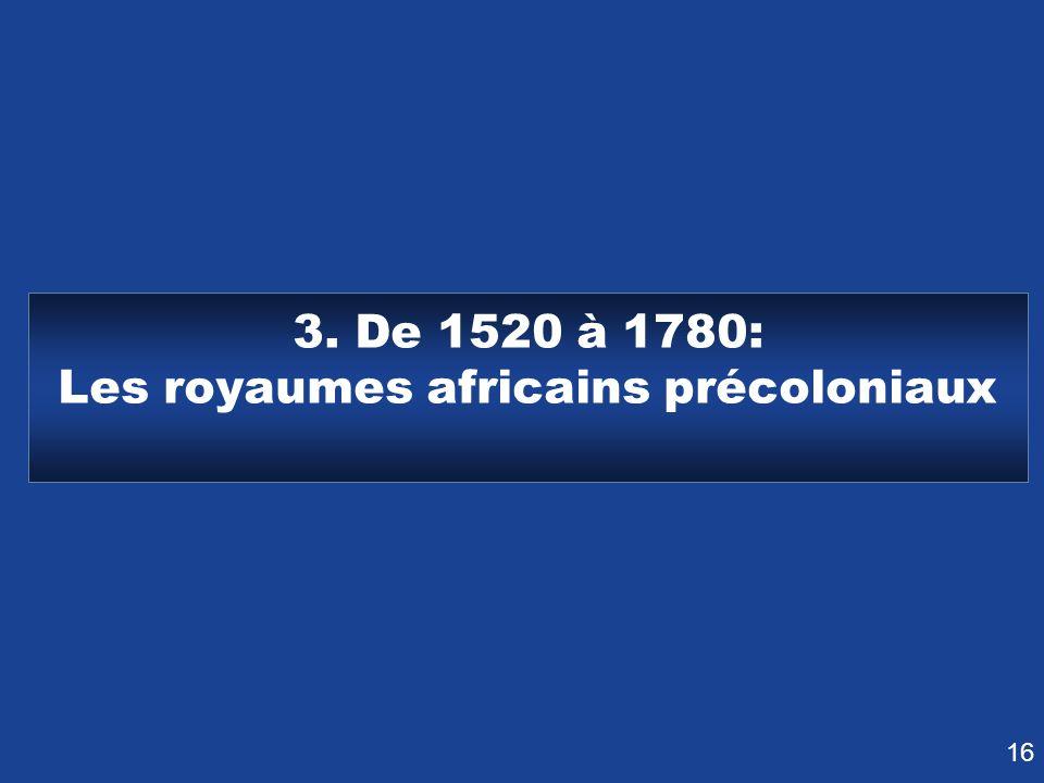3. De 1520 à 1780: Les royaumes africains précoloniaux