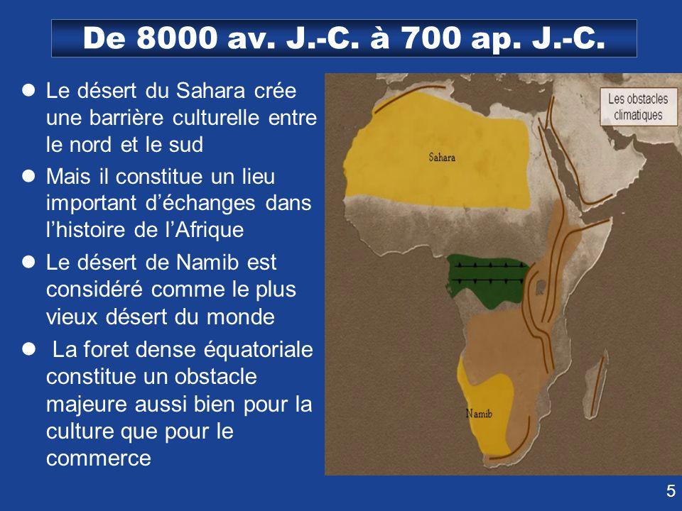 De 8000 av. J.-C. à 700 ap. J.-C. Le désert du Sahara crée une barrière culturelle entre le nord et le sud.