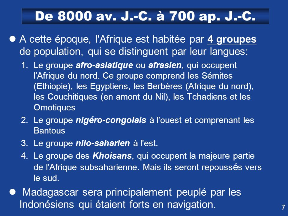 De 8000 av. J.-C. à 700 ap. J.-C. A cette époque, l Afrique est habitée par 4 groupes de population, qui se distinguent par leur langues:
