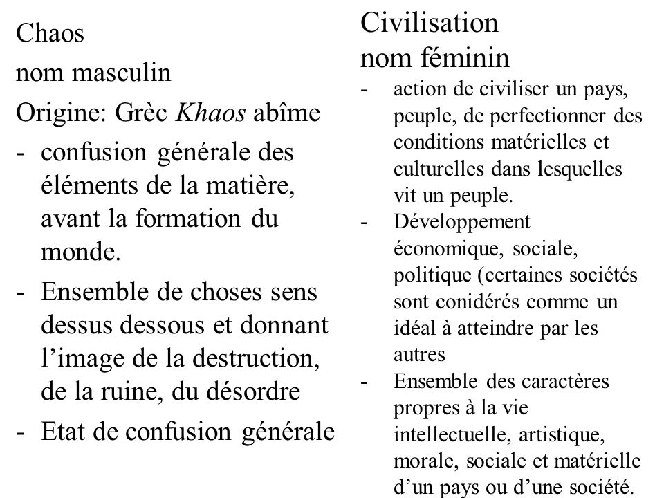 Civilisation nom féminin Chaos nom masculin Origine: Grèc Khaos abîme