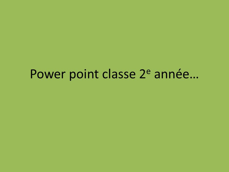Power point classe 2e année…