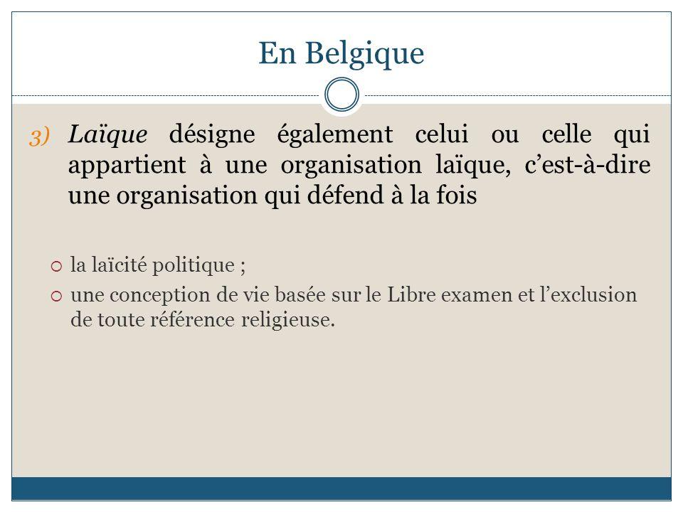 En Belgique Laïque désigne également celui ou celle qui appartient à une organisation laïque, c'est-à-dire une organisation qui défend à la fois.