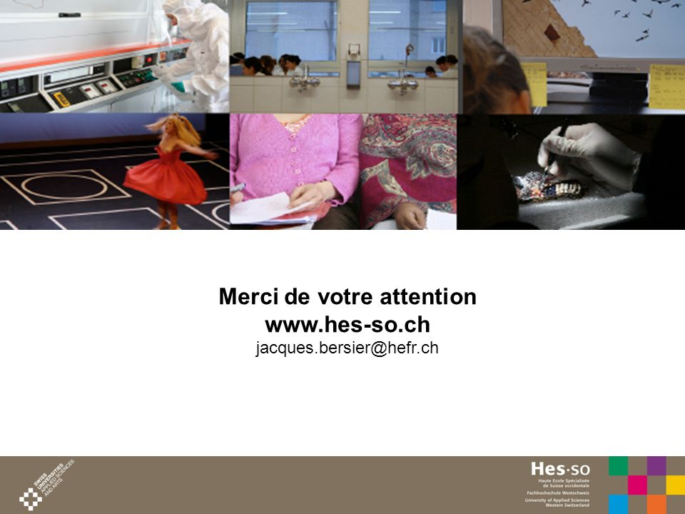 Merci de votre attention www.hes-so.ch jacques.bersier@hefr.ch
