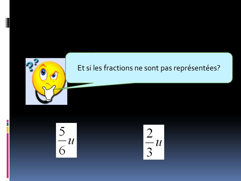 Et si les fractions ne sont pas représentées