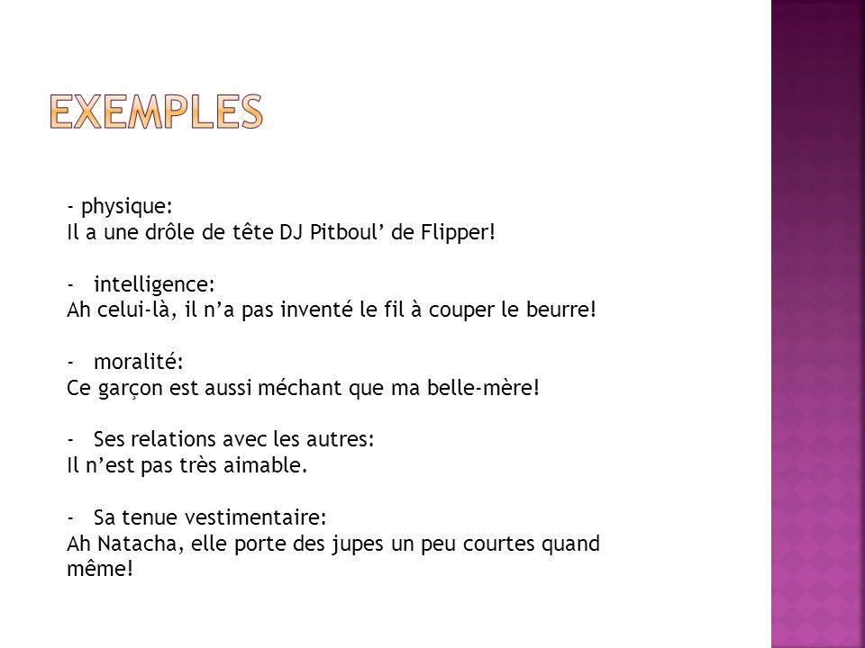 exemples - physique: Il a une drôle de tête DJ Pitboul' de Flipper!