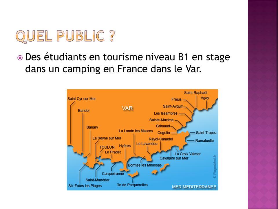 Quel public Des étudiants en tourisme niveau B1 en stage dans un camping en France dans le Var.