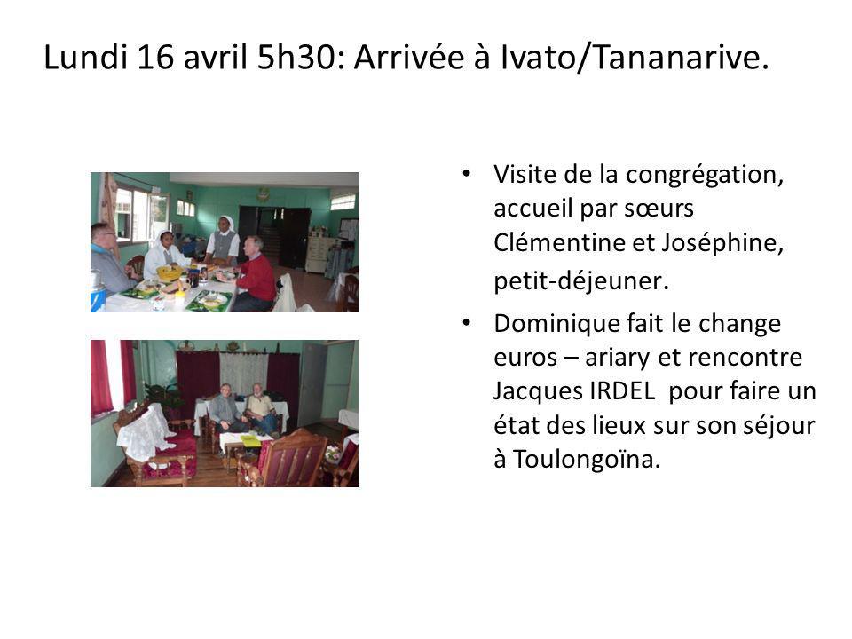 Lundi 16 avril 5h30: Arrivée à Ivato/Tananarive.