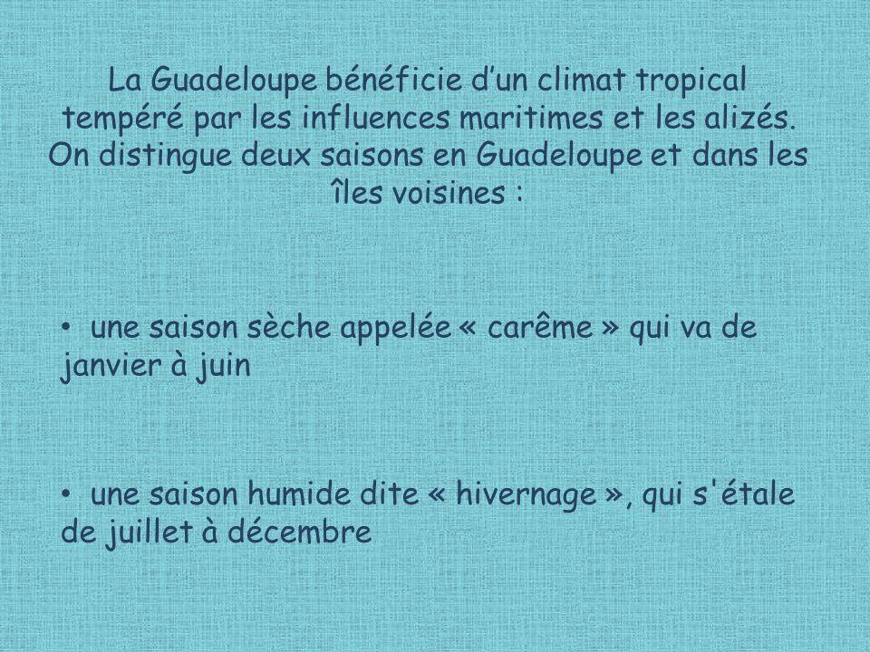 La Guadeloupe bénéficie d'un climat tropical tempéré par les influences maritimes et les alizés. On distingue deux saisons en Guadeloupe et dans les îles voisines :