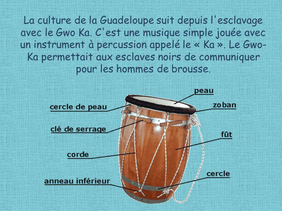 La culture de la Guadeloupe suit depuis l esclavage avec le Gwo Ka