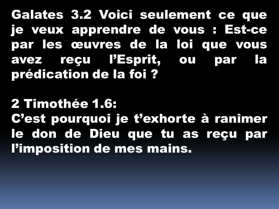 Galates 3.2 Voici seulement ce que je veux apprendre de vous : Est-ce par les œuvres de la loi que vous avez reçu l'Esprit, ou par la prédication de la foi