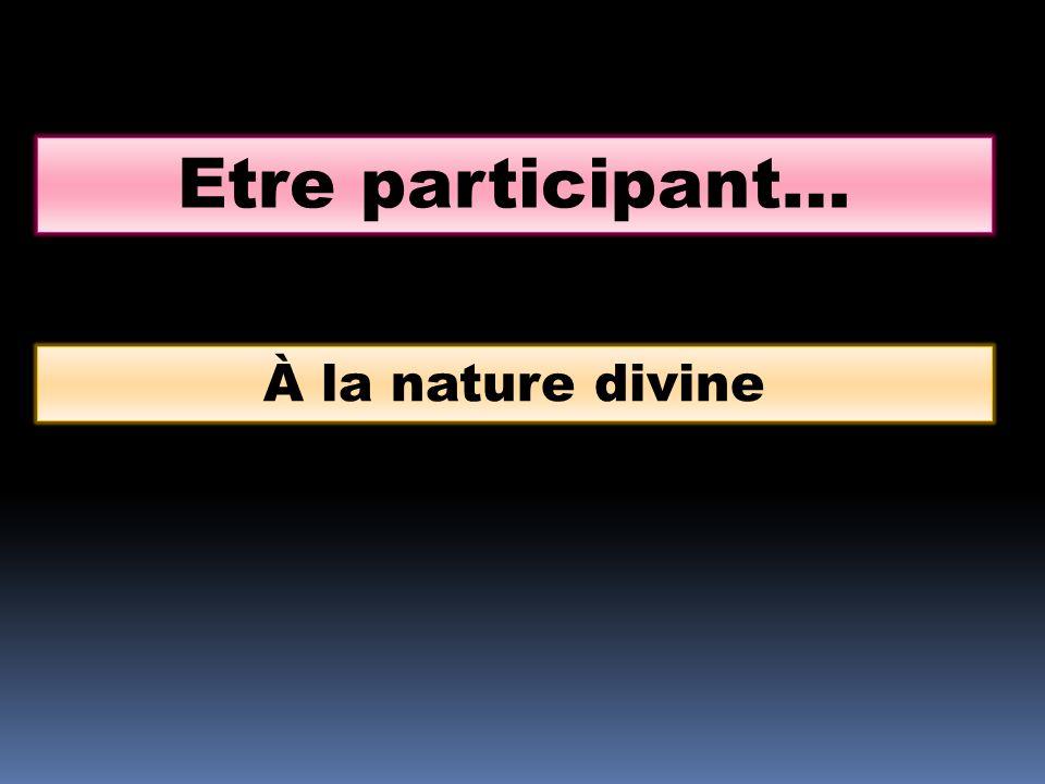 Etre participant… À la nature divine