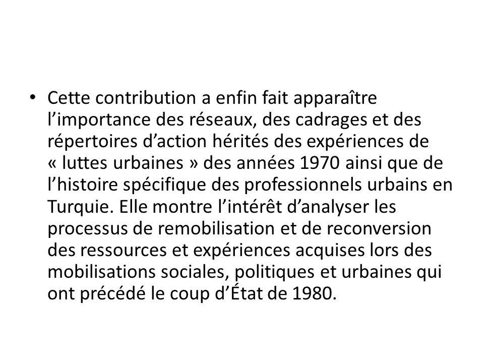 Cette contribution a enfin fait apparaître l'importance des réseaux, des cadrages et des répertoires d'action hérités des expériences de « luttes urbaines » des années 1970 ainsi que de l'histoire spécifique des professionnels urbains en Turquie.