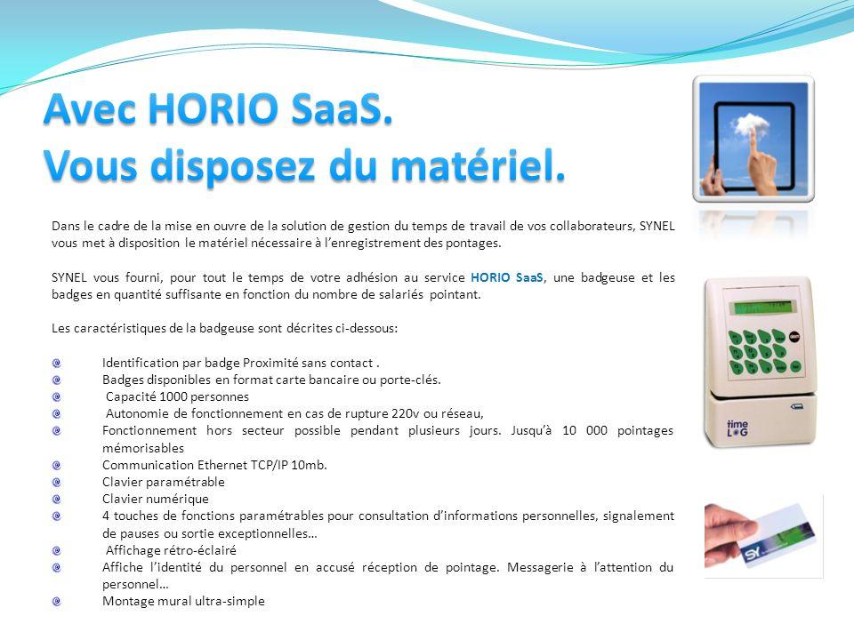Avec HORIO SaaS. Vous disposez du matériel.