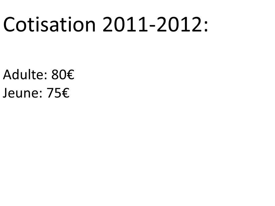 Cotisation 2011-2012: Adulte: 80€ Jeune: 75€