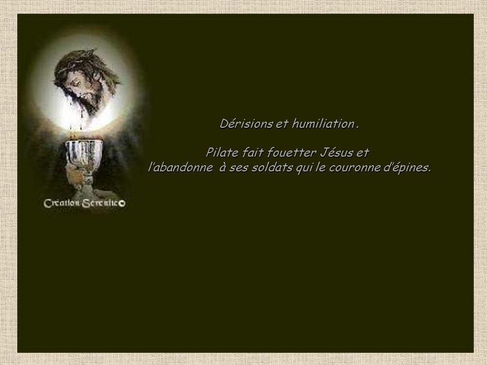 Dérisions et humiliation . Pilate fait fouetter Jésus et