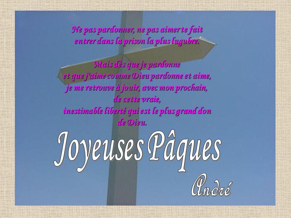 Joyeuses Pâques Ne pas pardonner, ne pas aimer te fait
