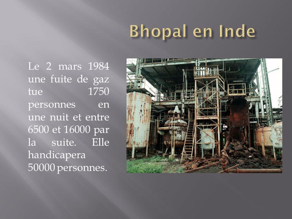 Bhopal en Inde Le 2 mars 1984 une fuite de gaz tue 1750 personnes en une nuit et entre 6500 et 16000 par la suite.