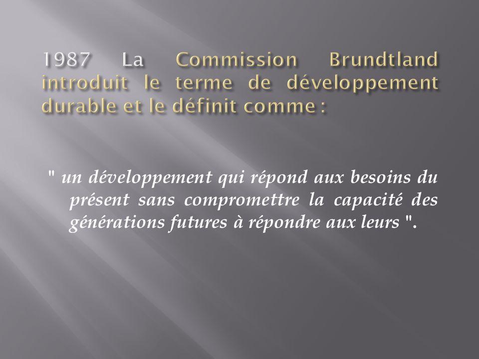1987 La Commission Brundtland introduit le terme de développement durable et le définit comme :