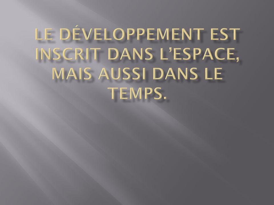 Le développement est inscrit dans l'espace, mais aussi dans le temps.