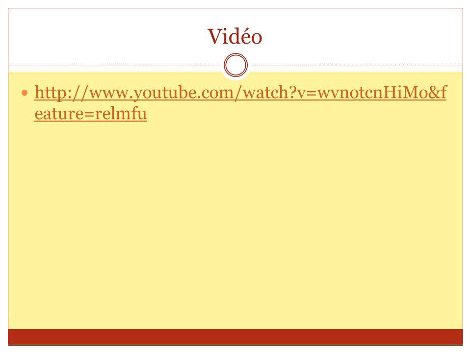 Vidéo http://www.youtube.com/watch v=wvnotcnHiMo&feature=relmfu