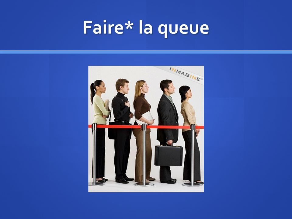 Faire* la queue