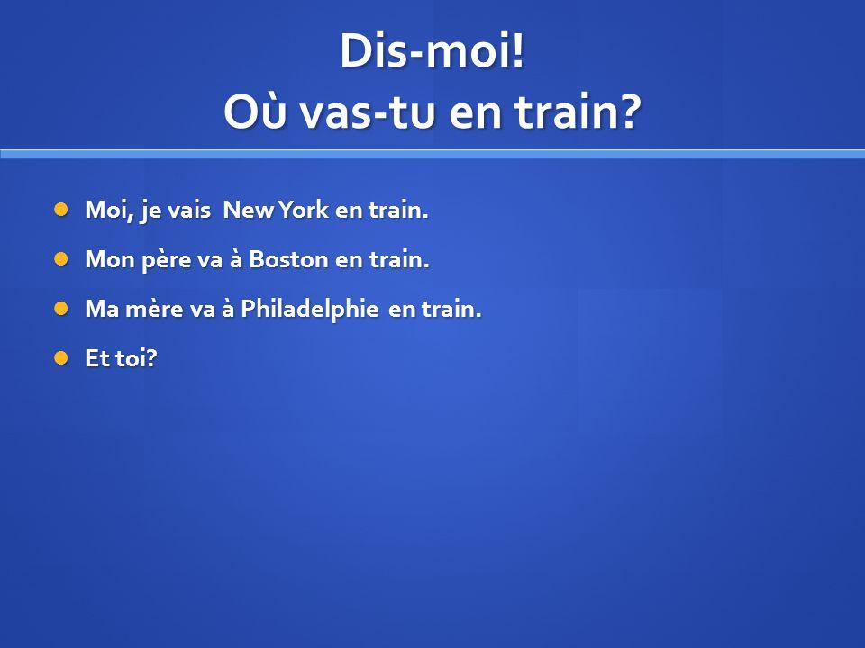 Dis-moi! Où vas-tu en train
