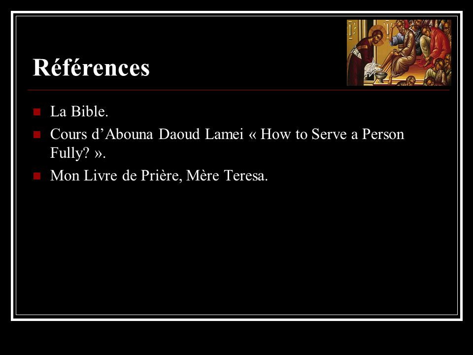 Références La Bible. Cours d'Abouna Daoud Lamei « How to Serve a Person Fully.