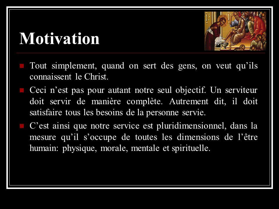 Motivation Tout simplement, quand on sert des gens, on veut qu'ils connaissent le Christ.