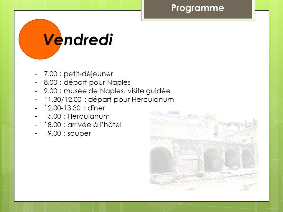 Vendredi Programme 7.00 : petit-déjeuner 8.00 : départ pour Naples