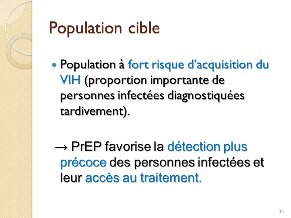 Population cible Population à fort risque d'acquisition du VIH (proportion importante de personnes infectées diagnostiquées tardivement).