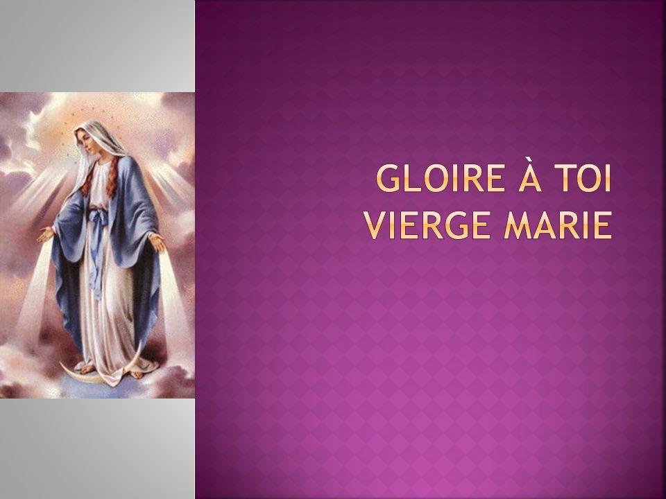 Gloire à toi Vierge Marie