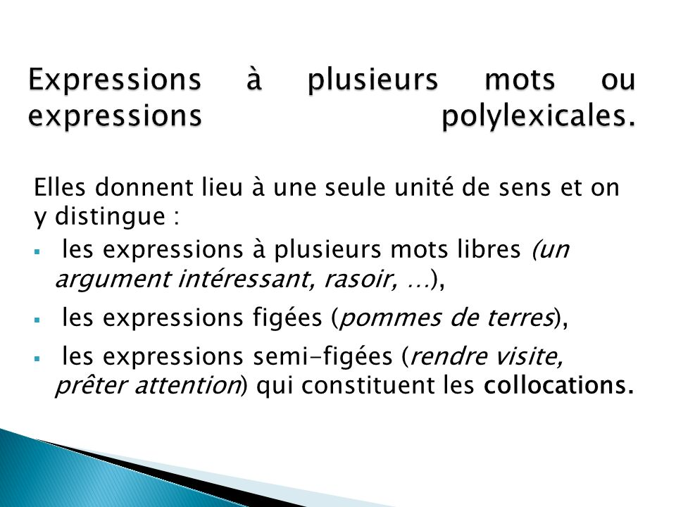 Expressions à plusieurs mots ou expressions polylexicales.