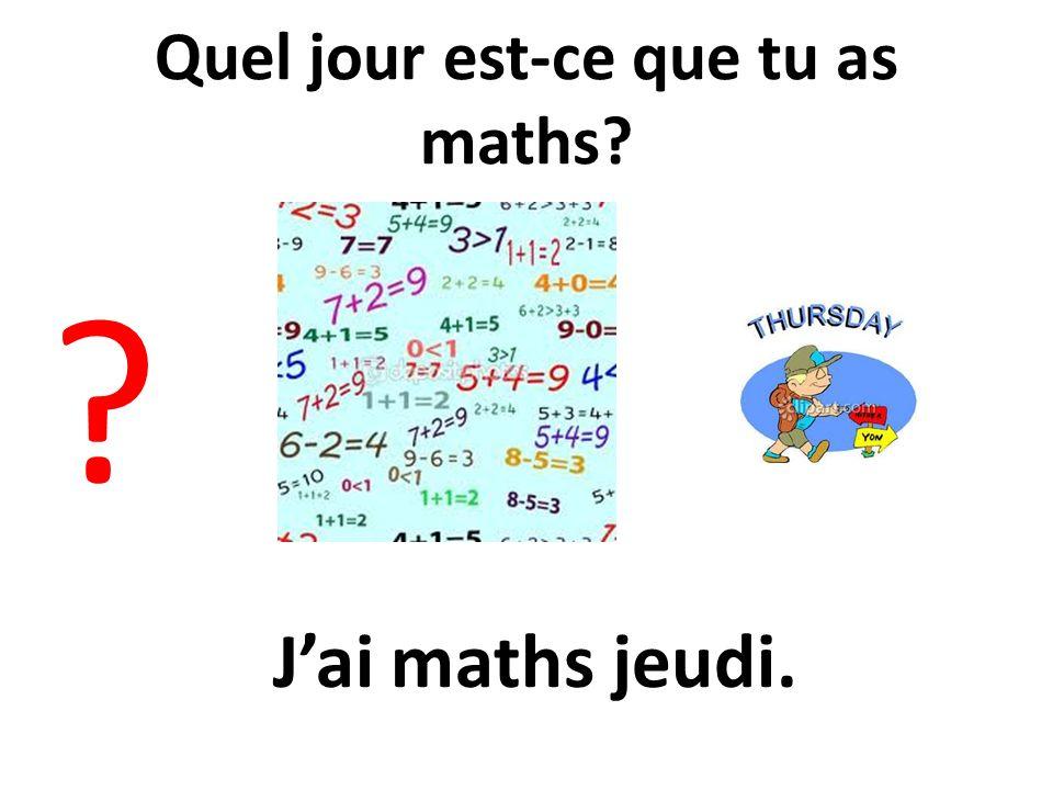 Quel jour est-ce que tu as maths
