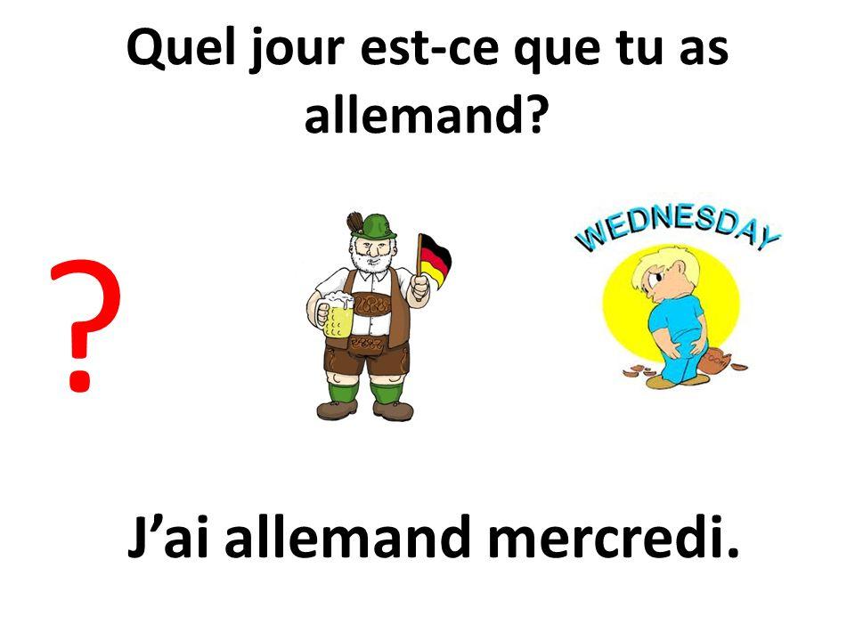 Quel jour est-ce que tu as allemand