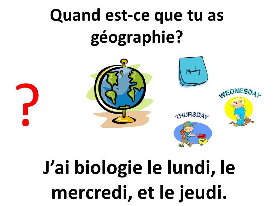 Quand est-ce que tu as géographie
