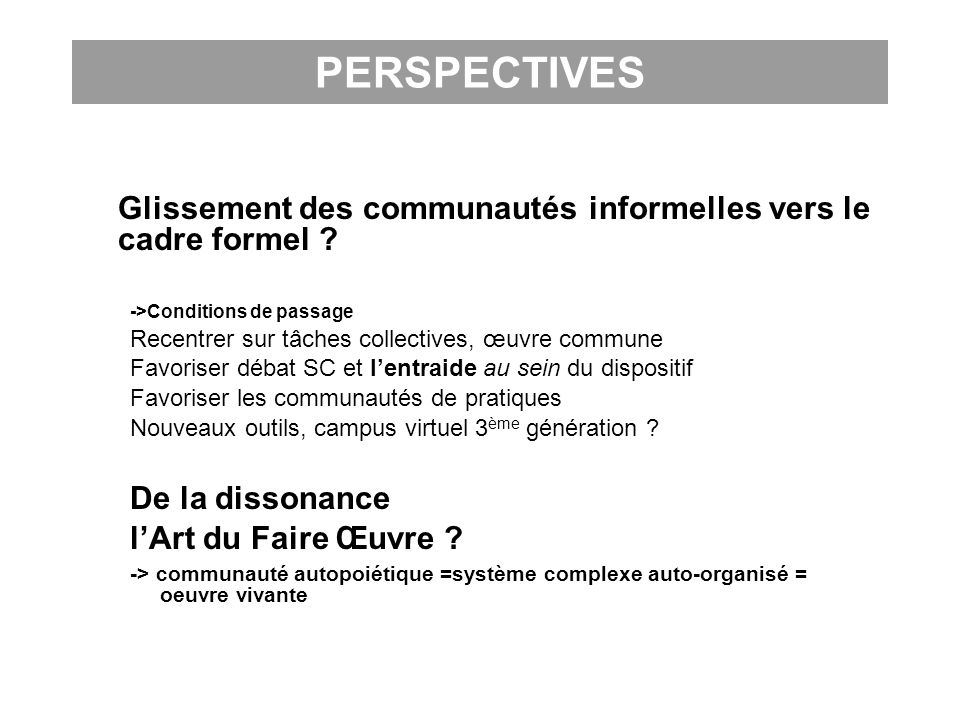 PERSPECTIVES Glissement des communautés informelles vers le cadre formel ->Conditions de passage.