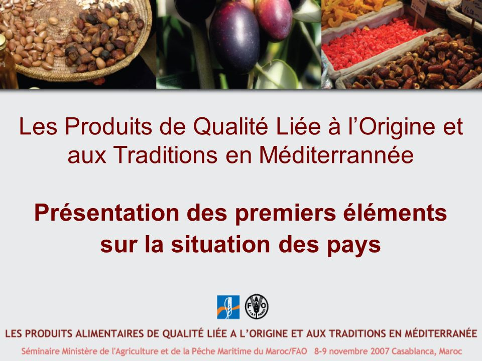 Les Produits de Qualité Liée à l'Origine et aux Traditions en Méditerrannée Présentation des premiers éléments sur la situation des pays