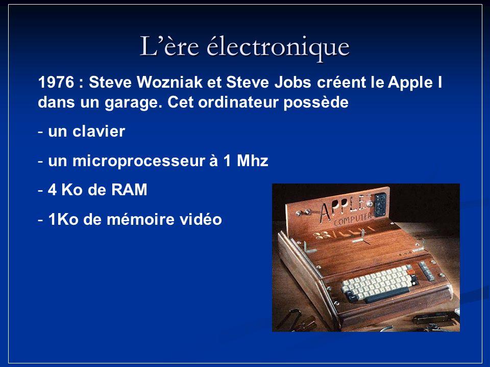 L'ère électronique 1976 : Steve Wozniak et Steve Jobs créent le Apple I dans un garage. Cet ordinateur possède.