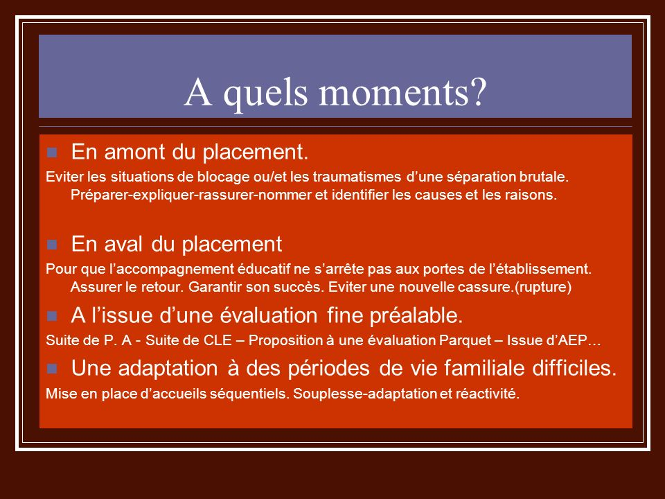 A quels moments En amont du placement. En aval du placement