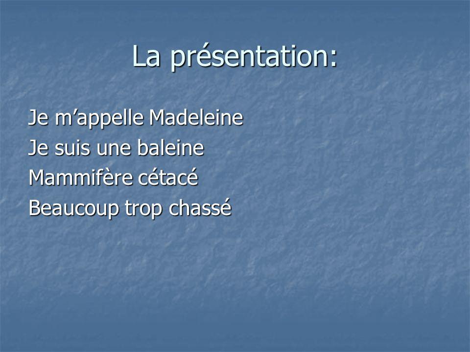 La présentation: Je m'appelle Madeleine Je suis une baleine