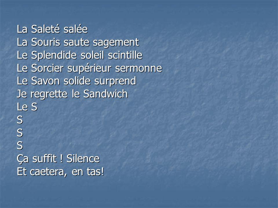 La Saleté salée La Souris saute sagement. Le Splendide soleil scintille. Le Sorcier supérieur sermonne.